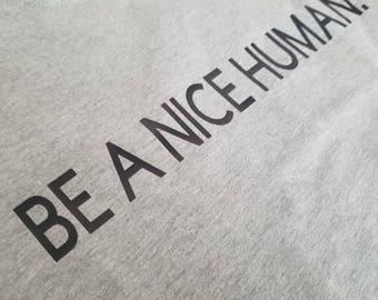 Be a Nice Human. Shirt