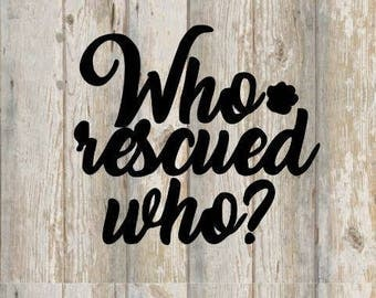 Who Rescued Who- Paw Print - Decal- Rescue Animal- Dog - Shelter Pup- Laptop- Car - Yeti - Sticker