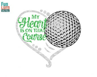My heart is on that Course, Golf heart SVG,  Love my Player, Heart, ball , Golf SVG, Golf Course svg, svg png dxf eps zip, svg file