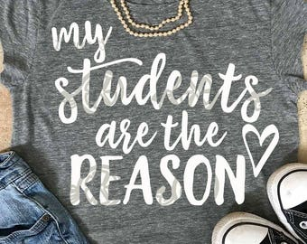 Teacher svg, My Students are the reason svg, teacher shirt, teacher gift teacher svg, SVG, school svg, printable, commercial use, dxf, eps