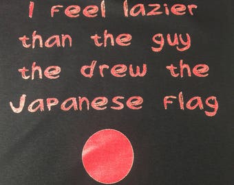 I Feel Lazier Than The Guy That Drew The Japanese Flag T-Shirt