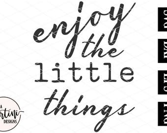 Enjoy The Little Things, Farmhouse Quote, Gift for Her, Stenciled Sign, Wood Sign, SVG, DXF Silhouette Cricut Cut File