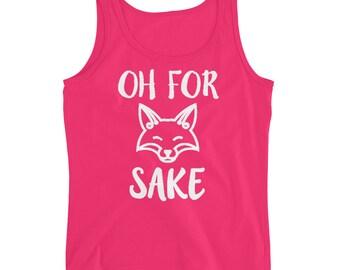 Oh For Fox Sake Tank - Funny Fox Tank - Cute Women's Tank - Cute Fox Tank