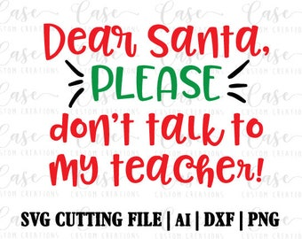 Dear Santa, Please Don't Talk to my Teacher SVG Cutting File, Ai, Dxf and PNG Printable File | Instant Download | Cricut and Silhouette