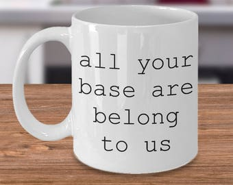 Gamer Gift - All Your Base Are Belong to Us - Nerdy Boyfriend Gift - Gamer Mug - All Your Base Mug