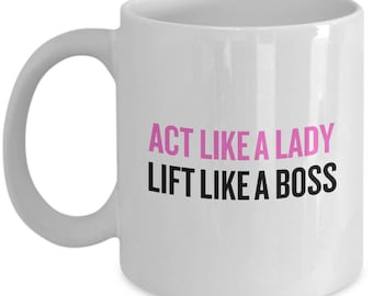 Act Like A Lady Lift Like A Boss - Weight Lifting Gift Idea - Funny Gym Mug