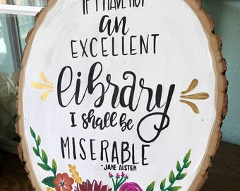 Jane Austen Quote Hand Painted Wood Slice / Library Quote Sign / Hand Painted Sign / Rustic Wall Decor / Hand Painted Flowers
