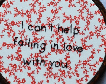 "I Can't Help Falling in Love With You embroidery art lettering in 5"" hoop. Home decor; embroidered art; lyrics"
