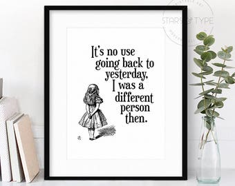 It's No Good Going Back To Yesterday I Was A Different Person Then, PRINTABLE Wall Art, Alice in Wonderland Book Quote, Digital Poster Print