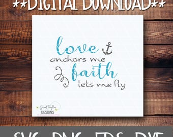 Inspirational SVG, PNG, EPS, & dxf Cricut Explore + More. Love Anchors Me Faith Lets Me Fly, Quotes for custom clothing, prints and more