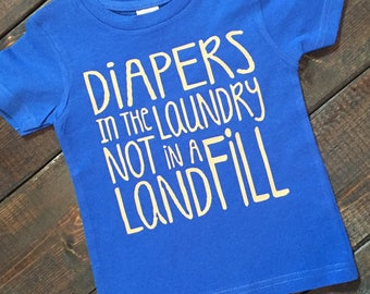 Diapers In The Laundry Not in a Landfill Tshirt, Cloth Diaper Tshirt, Clothy Toddler T