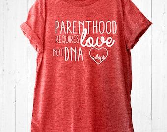 Adoption Shirt Parenthood Requires Love not DNA - Love Adoption
