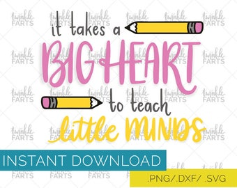 It takes a big heart to teach little minds cut file, teaching SVG, use with Cricut & Silhouette, back to school, Instant Download