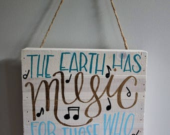 The Earth Has Music For Those Who Listen Sign