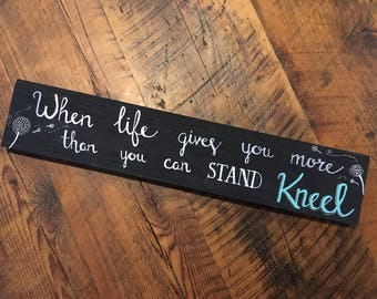 When life gets too hard to stand kneel. Sign. Gift. Home decor. 4MenAndALadyCrafts. Encouraging signs. Inspirational signs. Pray.Rustic sign