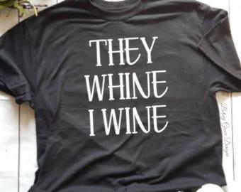 They whine, I wine, Funny mom shirt, Ladies graphic tees, Wine shirt, Mom life shirt