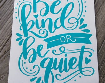 Be Kind or Be Quiet Vinyl Decal