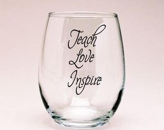 Teach Love Inspire Teacher Wine Glass, Teacher Gift, Teacher Wine Glass, Wine Glass Teacher
