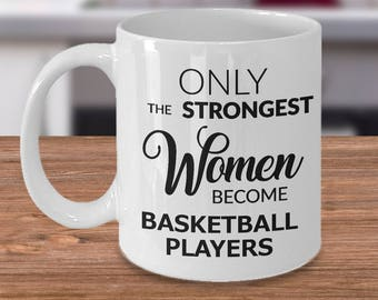 Basketball Gift for Women Basketball Mug - Only the Strongest Women Become Basketball Players Coffee Mug Ceramic Tea Cup