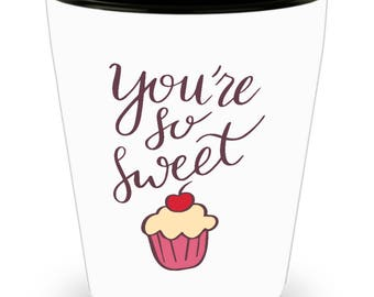 You're So Sweet Cupcake Shot Glass Valentine Love You Gift Birthday Anniversary Present for Spouse Sibling Teacher