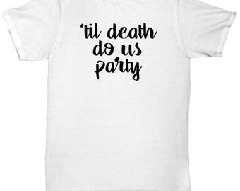 Til Death Do Us Party Funny Summer Cool Trending White T Shirt