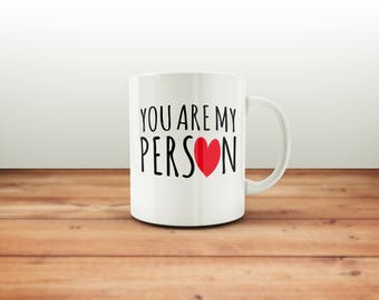 You're My Person Mug / Grey's Anatomy / Love / Best Friend / Anniversary Gift / Coffee Mug / Funny Coffee Mugs / Gift for Him or Her