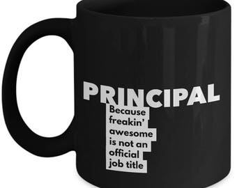 Principal because freakin' awesome is not an official job title - Unique Gift Black Coffee Mug