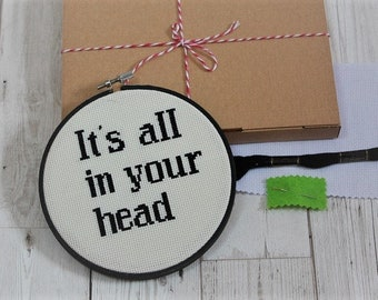 It's all in your head- cross stitch kit, modern cross stitch funny- DIY beginner cross stitch kit - easy counted cross stitch- gift for her