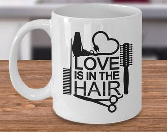 Hairstylist Mug- Love Is In The Hair Coffee Mug, Hairstylist Gift, Hairdresser Mug, Gift For Hairstylist Tea Cup White