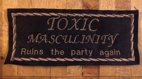 Toxic Masculinity Ruins the Party Again Iron on patch