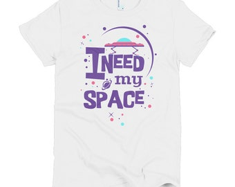 I Need My Space Short sleeve women's t-shirt - Funny t-shirt - Funny women's t-shirt -Funny t-shirt gift - Birthday gift - Gift for her