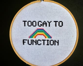 Too Gay To Function - Rainbow Mean Girls Cross Stitch