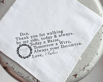 Wedding Handkerchief, Father of the Bride, Dad, Thank you for walking by my side today and always, Today a bride, Personalized, Printed, 104