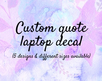 Custom quote laptop decal / Custom design / Design for me / Custom sticker / Custom Macbook sticker