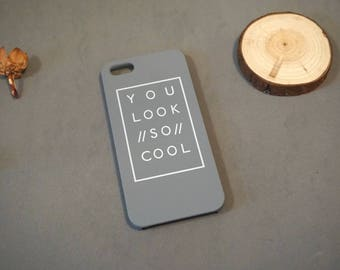 You look so cool, Postive Slogan iPhone 6s case, iPhone 6 case, iPhone 6 cover, Cute iPhone 6 case,  iphone se case, iPhone 5s case