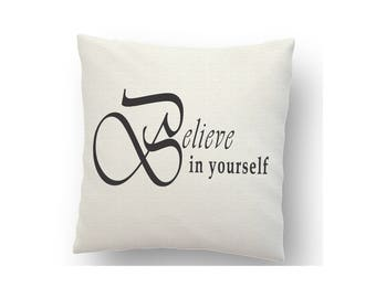 Believe in yourself  inspirational cushion cover, printed using sublimation ink and a heat press