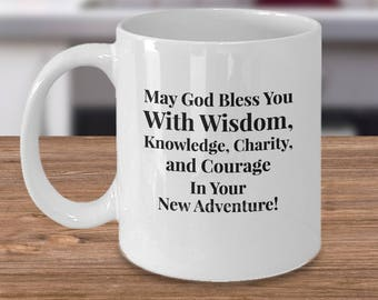 Starting Something New Gift Mug - May God Bless You With Wisdom, Knowledge, Charity, and Courage In Your New Adventure! Ceramic Cup
