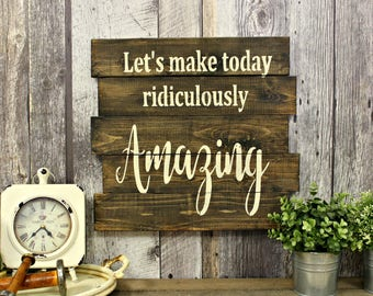 Let's Make Today Ridiculously Amazing. Wood Sign. Wall Decor. Country Decor. Inpiraional.