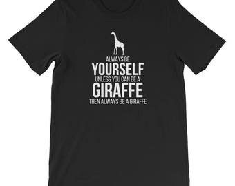 Always Be Yourself Unless You Can Be A Giraffe T-Shirt