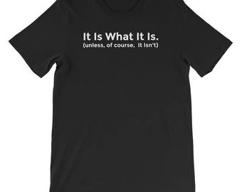 It Is What It Is Unless It Isn't Sarcastic Funny T Shirt