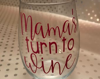 Mom Wine Glass | Personalized Wine Glass | Gift for Mom | Baby Shower Gift | Mama's Turn to Wine | Mothers Day Gift | New Mom Gift