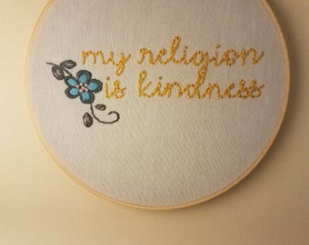 My religion is kindness-hand embroidered hoop.