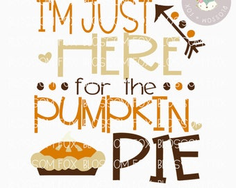 Thanksgiving SVG, I'm Just Here for the Pumpkin Pie Svg, Pumpkin SVG, Harvest Svg, Turkey Day Svg, Cutting File, Thanksgiving, Pumpkin Spice