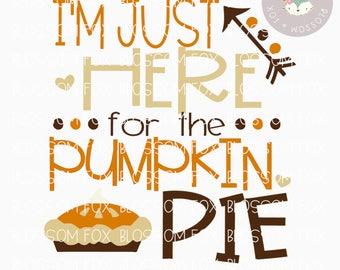 Thanksgiving SVG, I'm Just Here for the Pumpkin Pie Svg, Pumpkin SVG, Harvest Svg, Turkey Day Svg, Cutting File, Thanksgiving, Pumpkin Spice