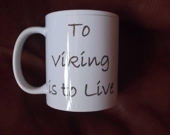 To Viking is to live. 11oz mug