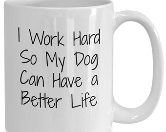 I work hard so my dog can have a better life funny humor coffee mug dog lover witty sarcasm