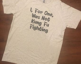 I, For One, Was Not Kung Fu Fighting T-Shirt