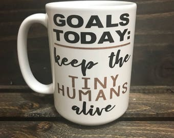 Tiny Humans Goals Coffee Tea Mug