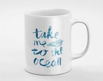 Take Me To The Ocean Sea Ceramic Coffee Tea Mug Gift For Him / Her Friend / Coworker   MUG101