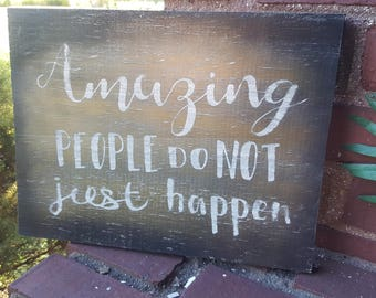 Amazing people no not just happen sign